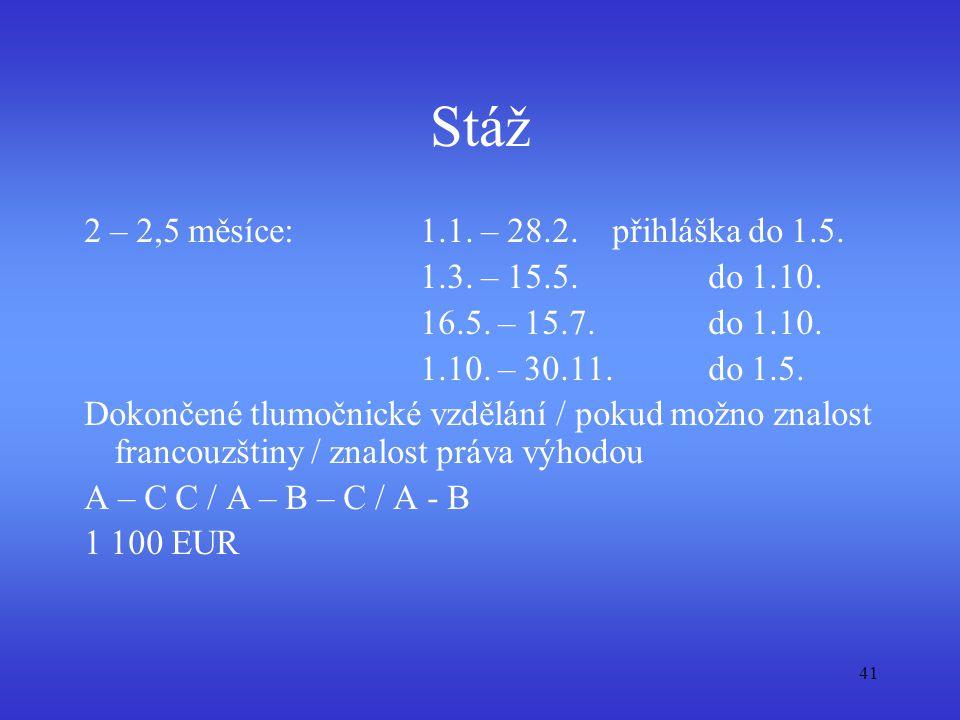 41 Stáž 2 – 2,5 měsíce: 1.1. – 28.2.přihláška do 1.5. 1.3. – 15.5. do 1.10. 16.5. – 15.7. do 1.10. 1.10. – 30.11. do 1.5. Dokončené tlumočnické vzdělá