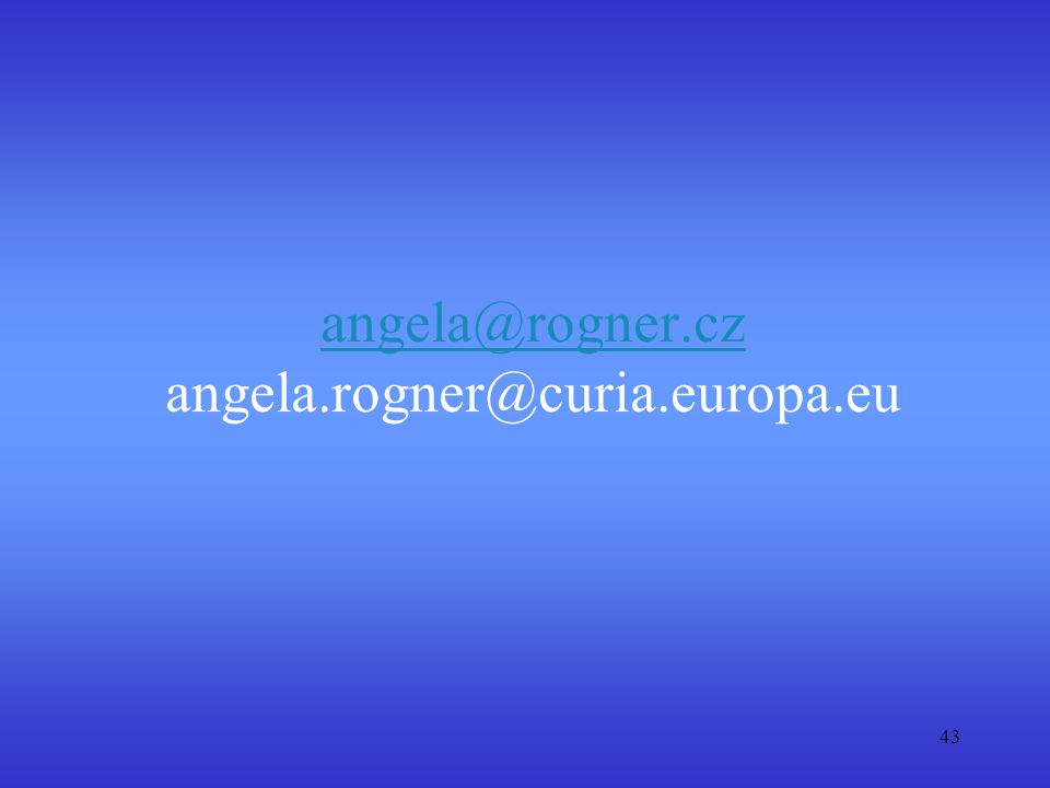 43 angela@rogner.cz angela@rogner.cz angela.rogner@curia.europa.eu