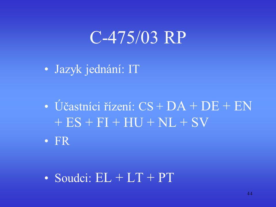 44 C-475/03 RP Jazyk jednání: IT Účastníci řízení: CS + DA + DE + EN + ES + FI + HU + NL + SV FR Soudci: EL + LT + PT