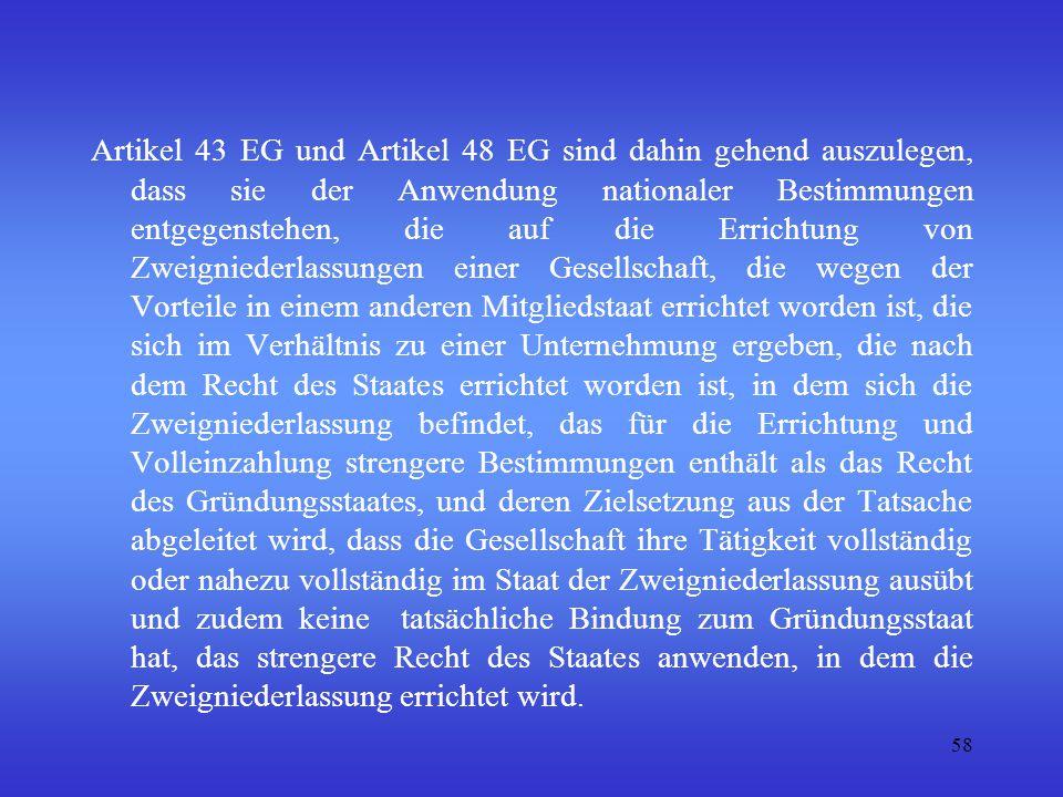 58 Artikel 43 EG und Artikel 48 EG sind dahin gehend auszulegen, dass sie der Anwendung nationaler Bestimmungen entgegenstehen, die auf die Errichtung