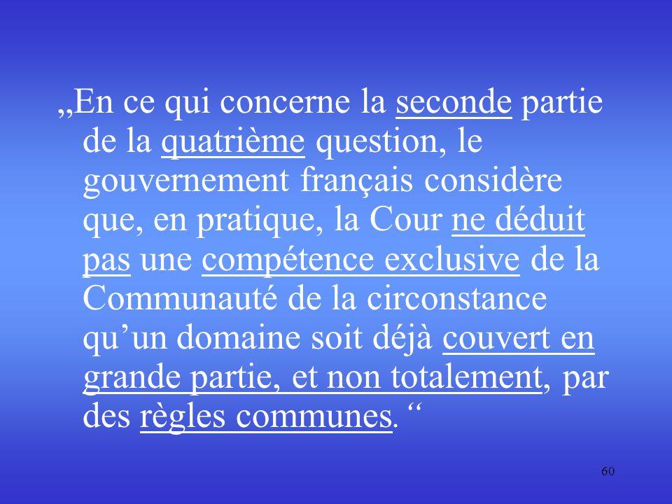 """60 """"En ce qui concerne la seconde partie de la quatrième question, le gouvernement français considère que, en pratique, la Cour ne déduit pas une comp"""
