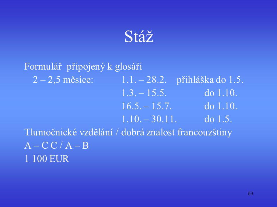 63 Stáž Formulář připojený k glosáři 2 – 2,5 měsíce: 1.1. – 28.2.přihláška do 1.5. 1.3. – 15.5. do 1.10. 16.5. – 15.7. do 1.10. 1.10. – 30.11. do 1.5.
