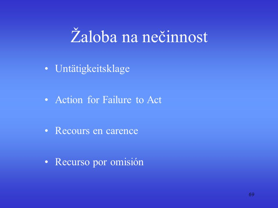 69 Žaloba na nečinnost Untätigkeitsklage Action for Failure to Act Recours en carence Recurso por omisión