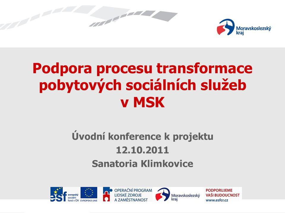 Podpora procesu transformace pobytových sociálních služeb v MSK Úvodní konference k projektu 12.10.2011 Sanatoria Klimkovice