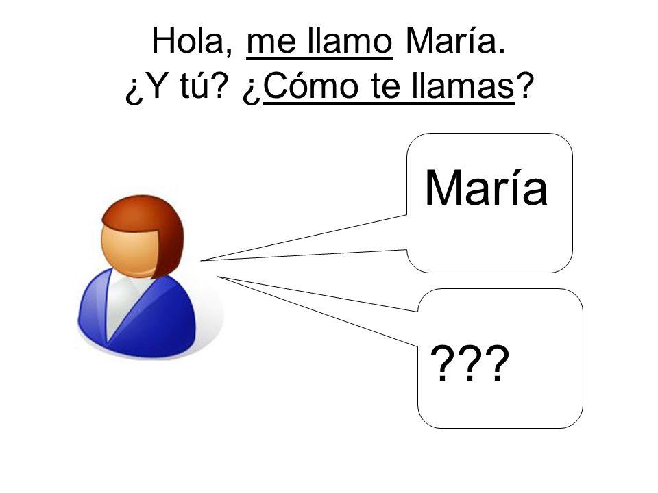 Hola, me llamo María. ¿Y tú ¿Cómo te llamas María