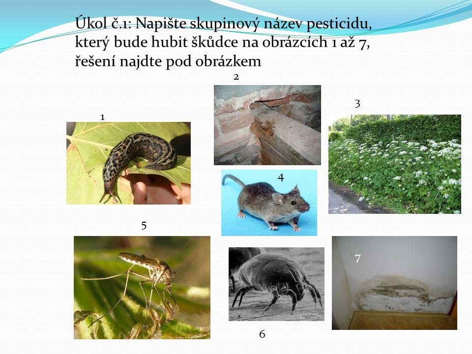 fungicidyakaricidy inzekticidy herbicidy fungicidy moluskocidy Úkol č.1: Napište skupinový název pesticidu, který bude hubit škůdce na obrázcích 1 až 7, řešení najdte pod obrázkem 1 3 2 4 5 6 7