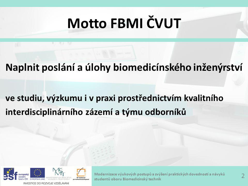 Modernizace výukových postupů a zvýšení praktických dovedností a návyků studentů oboru Biomedicínský technik Motto FBMI ČVUT Naplnit poslání a úlohy biomedicínského inženýrství ve studiu, výzkumu i v praxi prostřednictvím kvalitního interdisciplinárního zázemí a týmu odborníků 2