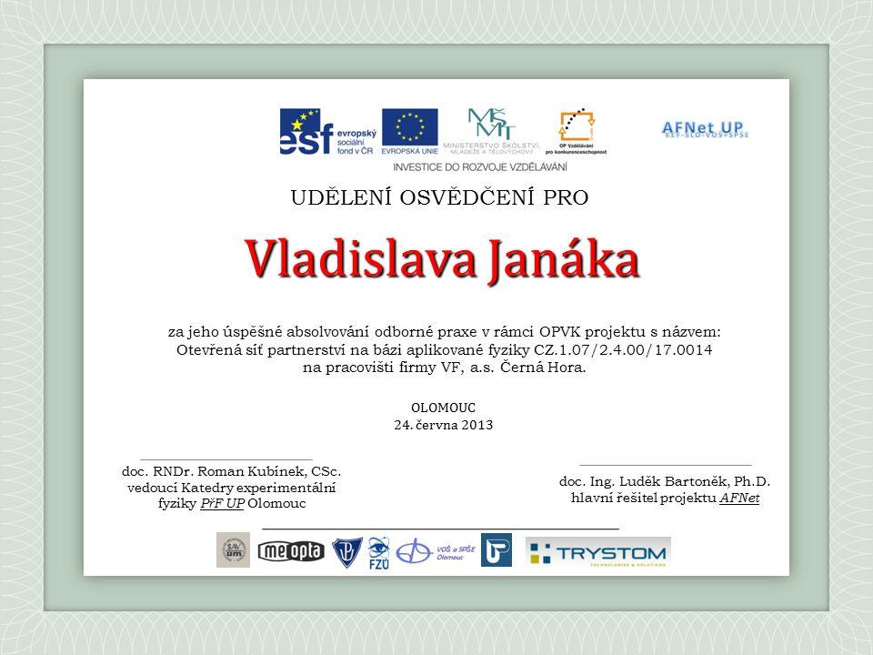 za jeho úspěšné absolvování odborné praxe v rámci OPVK projektu s názvem: Otevřená síť partnerství na bázi aplikované fyziky CZ.1.07/2.4.00/17.0014 na pracovišti firmy VF, a.s.