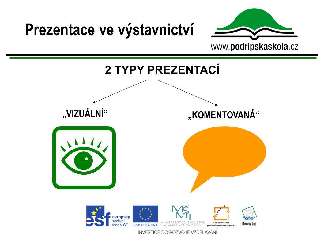 """Prezentace ve výstavnictví 2 TYPY PREZENTACÍ """"KOMENTOVANÁ """"VIZUÁLNÍ"""