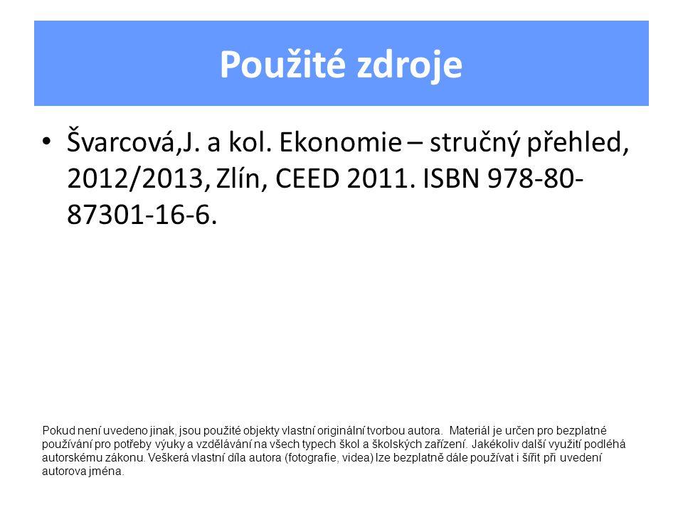 Použité zdroje Švarcová,J. a kol. Ekonomie – stručný přehled, 2012/2013, Zlín, CEED 2011. ISBN 978-80- 87301-16-6. Pokud není uvedeno jinak, jsou použ