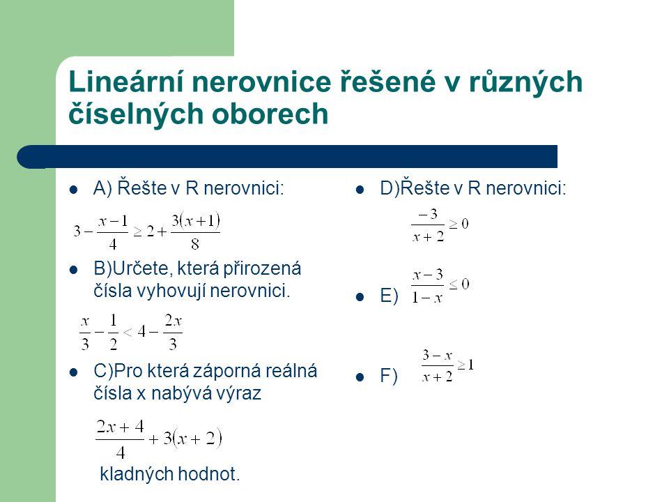 Lineární nerovnice řešené v různých číselných oborech A) Řešte v R nerovnici: B)Určete, která přirozená čísla vyhovují nerovnici.
