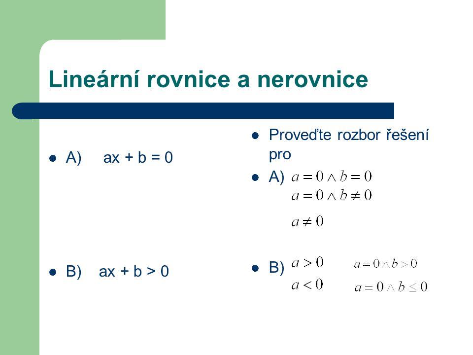 Lineární rovnice a nerovnice A) ax + b = 0 B) ax + b > 0 Proveďte rozbor řešení pro A) B)