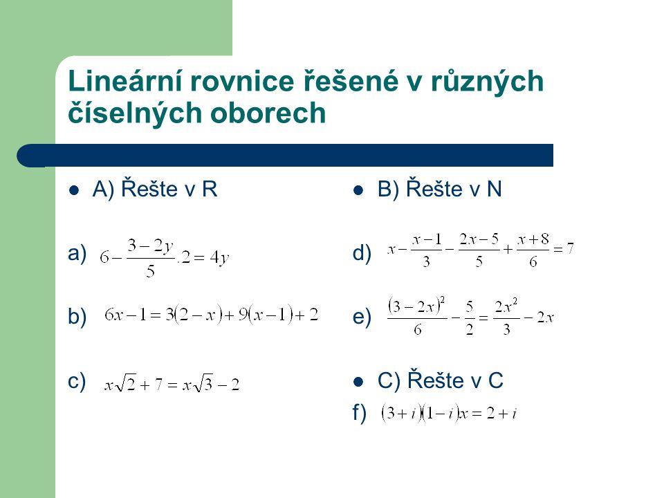 Lineární rovnice řešené v různých číselných oborech A) Řešte v R a) b) c) B) Řešte v N d) e) C) Řešte v C f)