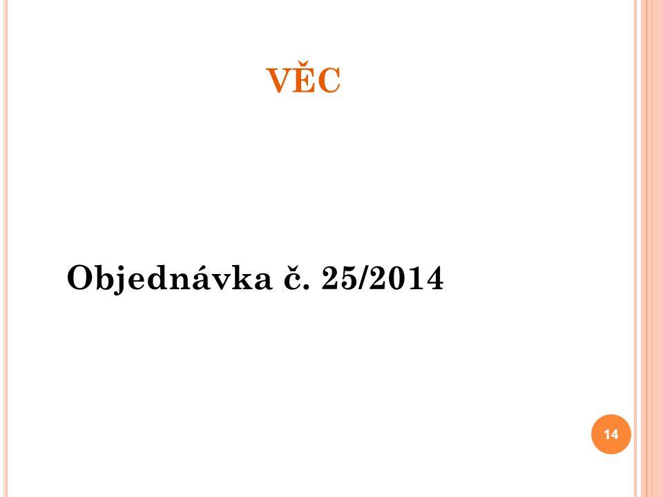 VĚC Objednávka č. 25/2014 14