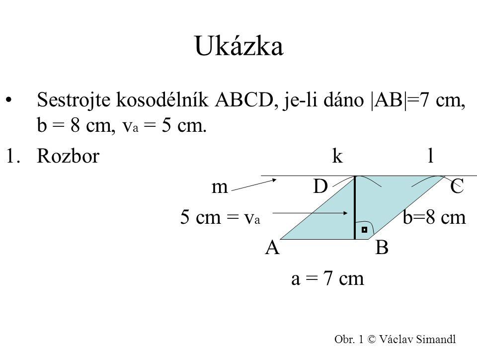 Rozbor Sestrojíme úsečku a = 7cm Sestrojíme kružnici l = 8cm Sestrojíme výšku (kolmici) v a = 5cm Jelikož AB je rovnoběžná s CD, vytvoříme přímku m rovnoběžnou se stranou a vzdálenou 5 cm.