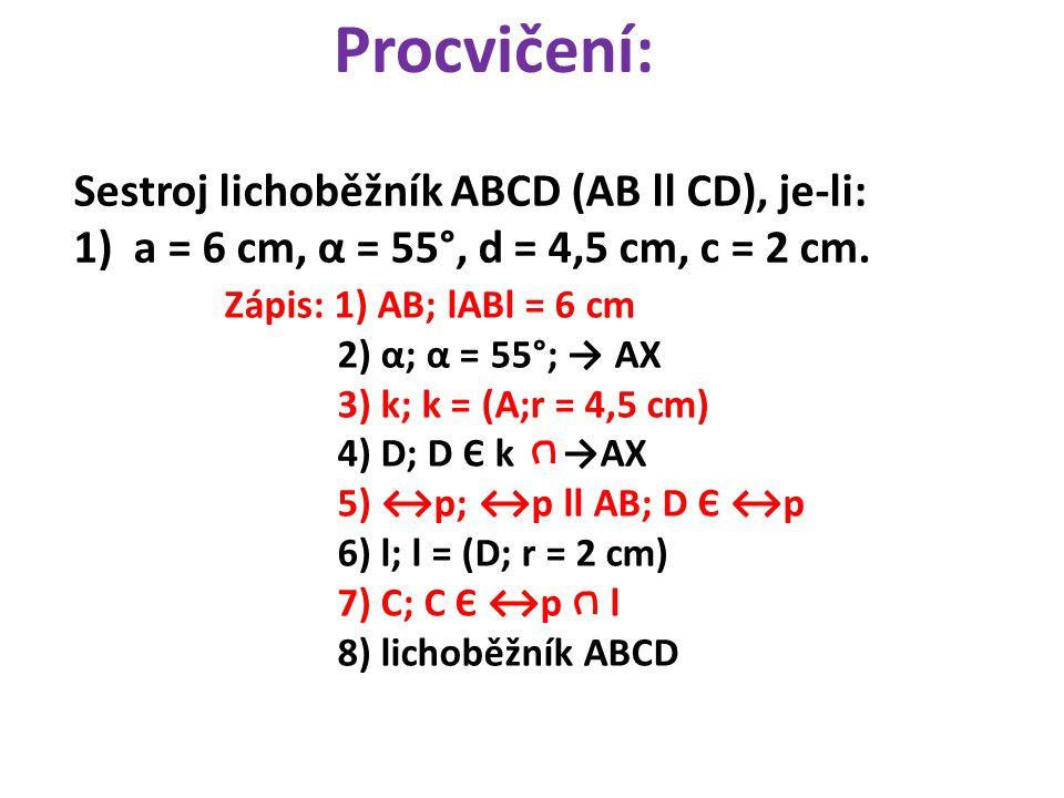 Procvičení: Sestroj lichoběžník ABCD (AB ll CD), je-li: 1)a = 6 cm, α = 55°, d = 4,5 cm, c = 2 cm.