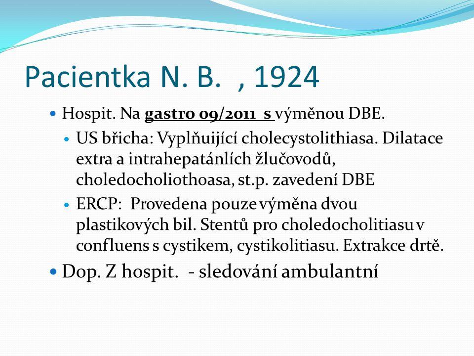 Pacientka N. B., 1924 Hospit. Na gastro 09/2011 s výměnou DBE. US břicha: Vyplňuijící cholecystolithiasa. Dilatace extra a intrahepatánlích žlučovodů,