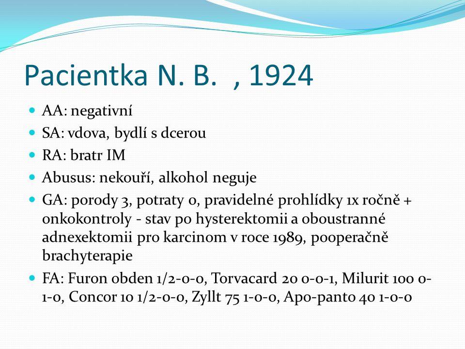 Pacientka N. B., 1924 AA: negativní SA: vdova, bydlí s dcerou RA: bratr IM Abusus: nekouří, alkohol neguje GA: porody 3, potraty 0, pravidelné prohlíd