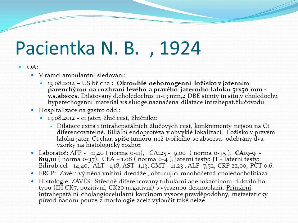 Pacientka N. B., 1924 OA: V rámci ambulantní sledování: 13.08.2012 – US břicha : Okrouhlé nehomogenní ložisko v jaterním parenchýmu na rozhraní levého
