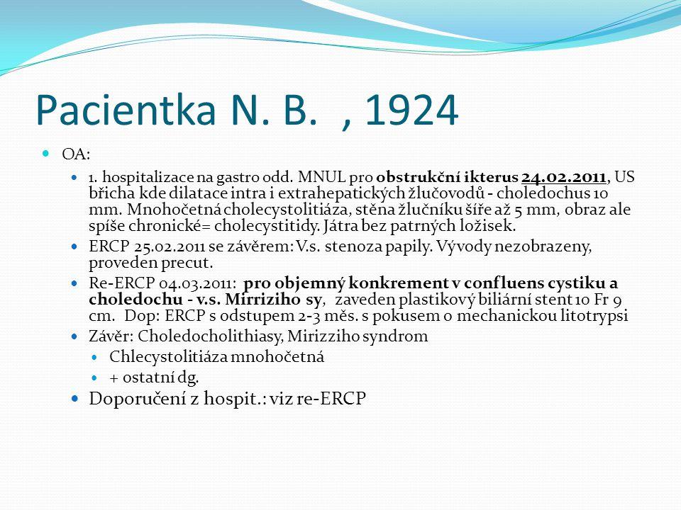 Pacientka N. B., 1924 OA: 1. hospitalizace na gastro odd. MNUL pro obstrukční ikterus 24.02.2011, US břicha kde dilatace intra i extrahepatických žluč