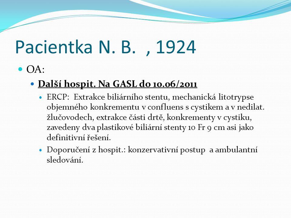Pacientka N. B., 1924 OA: Další hospit. Na GASL do 10.06/2011 ERCP: Extrakce biliárního stentu, mechanická litotrypse objemného konkrementu v confluen