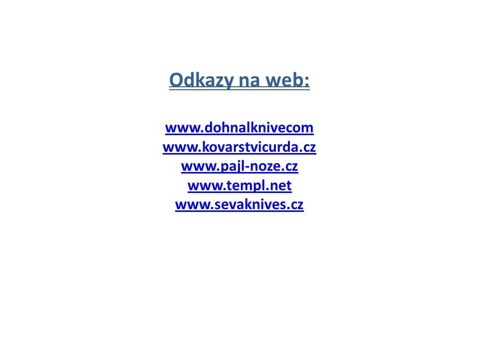 Odkazy na web: www.dohnalknivecom www.kovarstvicurda.cz www.pajl-noze.cz www.templ.net www.sevaknives.cz www.dohnalknivecom www.kovarstvicurda.cz www.