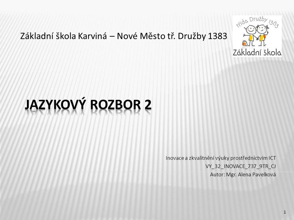 Základní škola Karviná – Nové Město tř. Družby 1383 Inovace a zkvalitnění výuky prostřednictvím ICT VY_32_INOVACE_737_9TR_CJ Autor: Mgr. Alena Pavelko