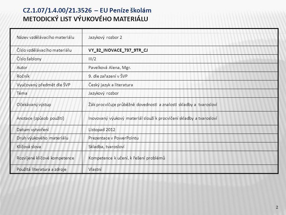 Název vzdělávacího materiáluJazykový rozbor 2 Číslo vzdělávacího materiáluVY_32_INOVACE_737_9TR_CJ Číslo šablonyIII/2 AutorPavelková Alena, Mgr.