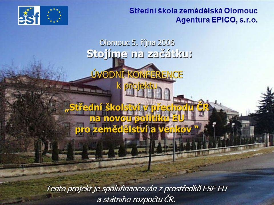 """Olomouc 5. října 2006 Stojíme na začátku: ÚVODNÍ KONFERENCE k projektu """"Střední školství v přechodu ČR na novou politiku EU pro zemědělství a venkov """""""