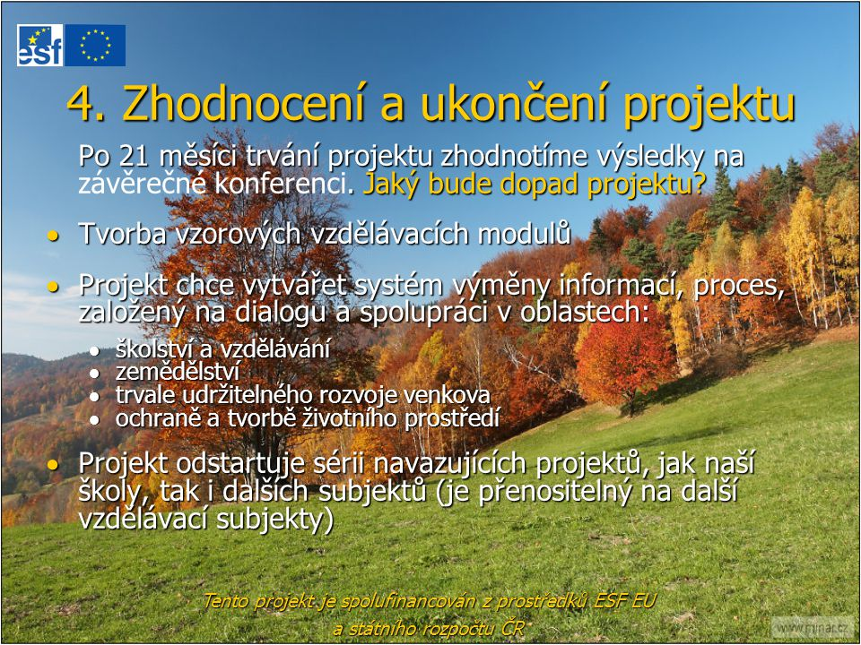 4. Zhodnocení a ukončení projektu Po 21 měsíci trvání projektu zhodnotíme výsledky na. Jaký bude dopad projektu? Po 21 měsíci trvání projektu zhodnotí