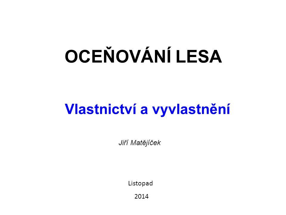 OCEŇOVÁNÍ LESA Vlastnictví a vyvlastnění Jiří Matějíček Listopad 2014