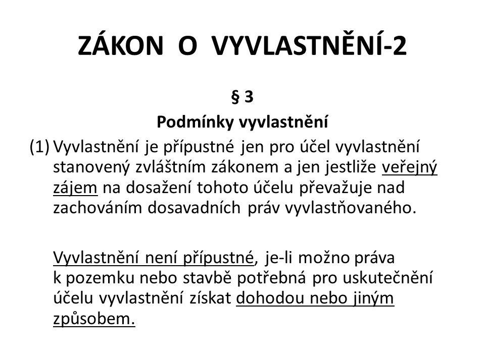 ZÁKON O VYVLASTNĚNÍ-2 § 3 Podmínky vyvlastnění (1)Vyvlastnění je přípustné jen pro účel vyvlastnění stanovený zvláštním zákonem a jen jestliže veřejný