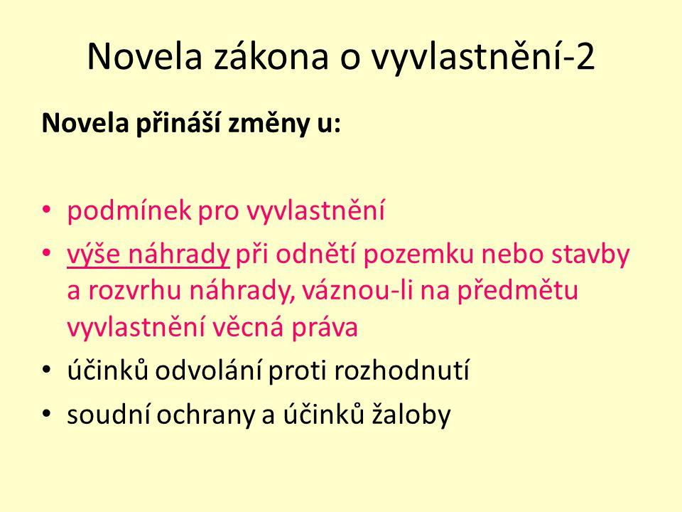 Novela zákona o vyvlastnění-2 Novela přináší změny u: podmínek pro vyvlastnění výše náhrady při odnětí pozemku nebo stavby a rozvrhu náhrady, váznou-l