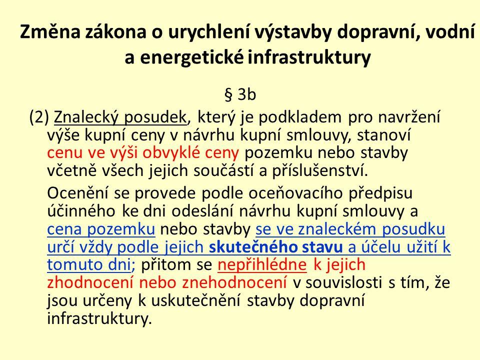 Změna zákona o urychlení výstavby dopravní, vodní a energetické infrastruktury § 3b (2) Znalecký posudek, který je podkladem pro navržení výše kupní c