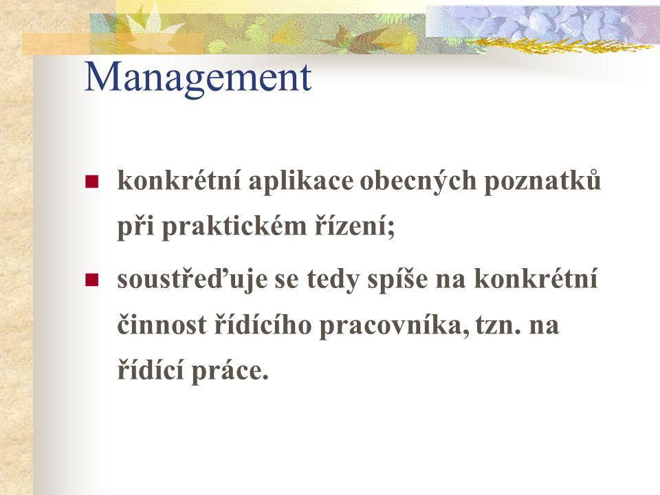 Management konkrétní aplikace obecných poznatků při praktickém řízení; soustřeďuje se tedy spíše na konkrétní činnost řídícího pracovníka, tzn. na říd