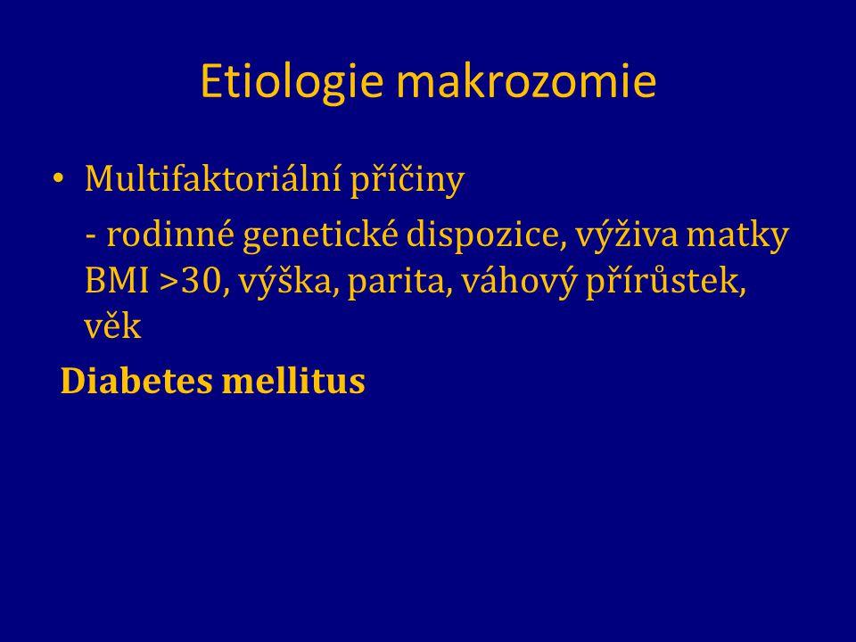 Etiologie makrozomie Multifaktoriální příčiny - rodinné genetické dispozice, výživa matky BMI >30, výška, parita, váhový přírůstek, věk Diabetes melli
