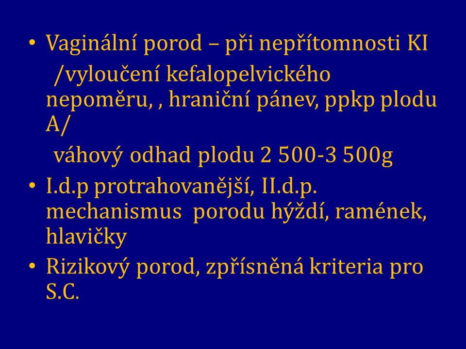 Vaginální porod – při nepřítomnosti KI /vyloučení kefalopelvického nepoměru,, hraniční pánev, ppkp plodu A/ váhový odhad plodu 2 500-3 500g I.d.p prot