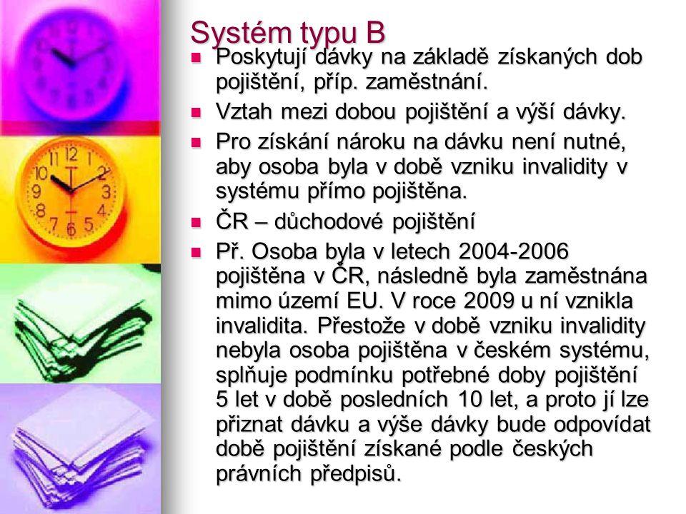 Systém typu B Poskytují dávky na základě získaných dob pojištění, příp.