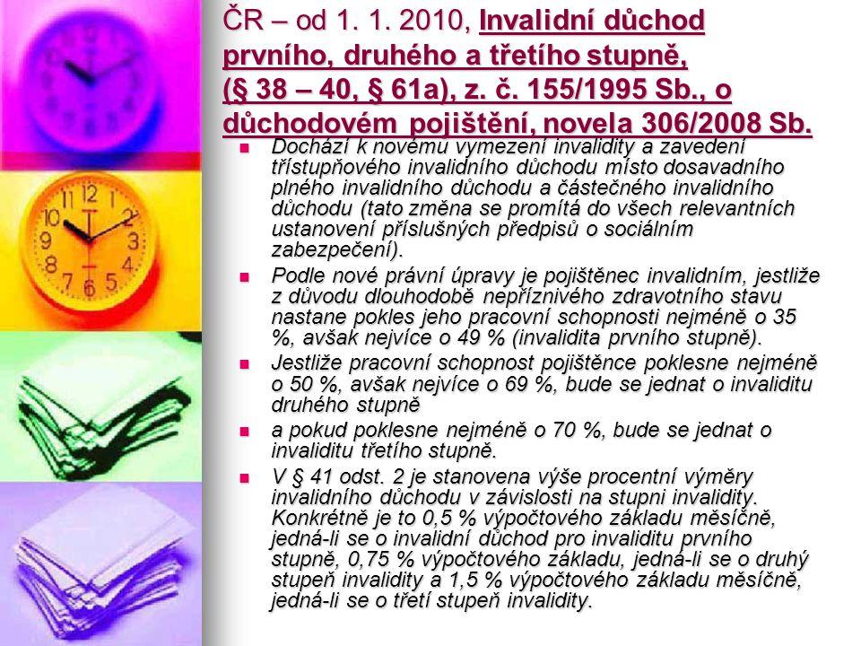 ČR – od 1. 1. 2010, Invalidní důchod prvního, druhého a třetího stupně, (§ 38 – 40, § 61a), z.