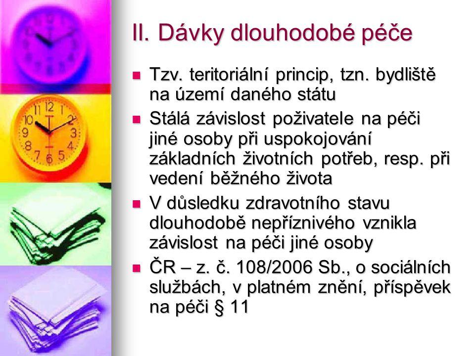 II. Dávky dlouhodobé péče Tzv. teritoriální princip, tzn.