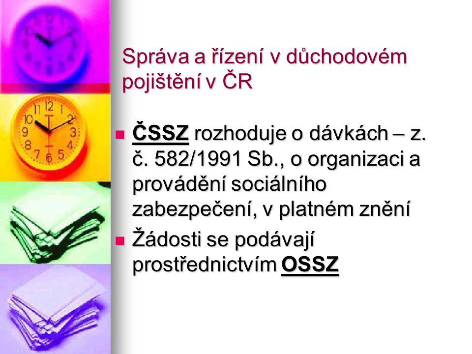 Správa a řízení v důchodovém pojištění v ČR ČSSZ rozhoduje o dávkách – z.