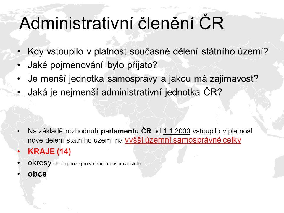 Administrativní členění ČR Kdy vstoupilo v platnost současné dělení státního území? Jaké pojmenování bylo přijato? Je menší jednotka samosprávy a jako