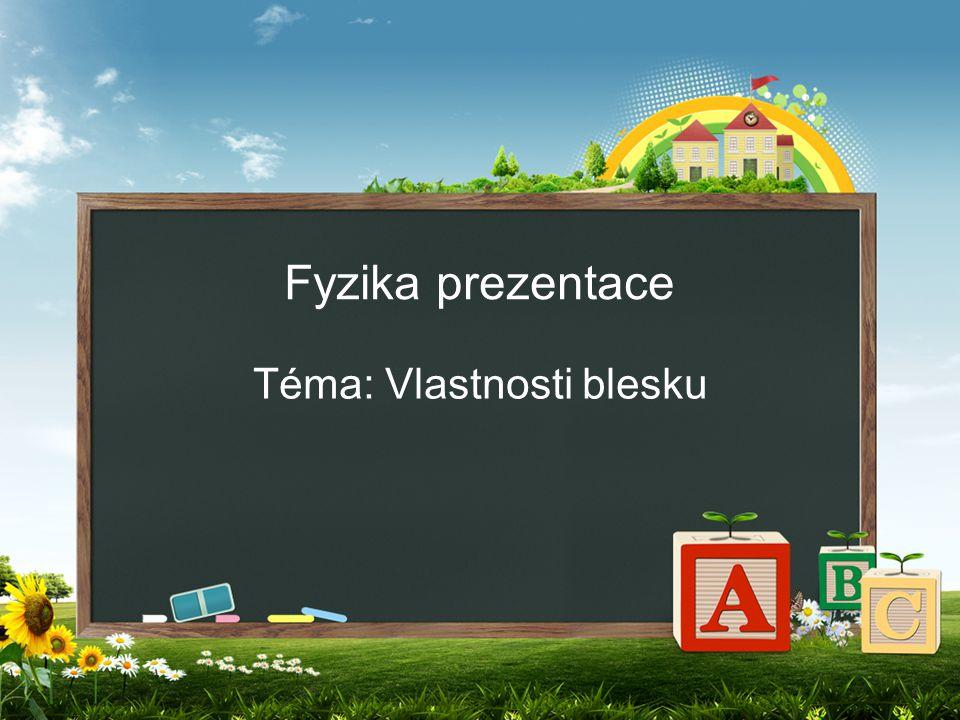 Fyzika prezentace Téma: Vlastnosti blesku