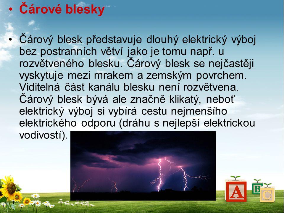 Čárové blesky Čárový blesk představuje dlouhý elektrický výboj bez postranních větví jako je tomu např. u rozvětveného blesku. Čárový blesk se nejčast