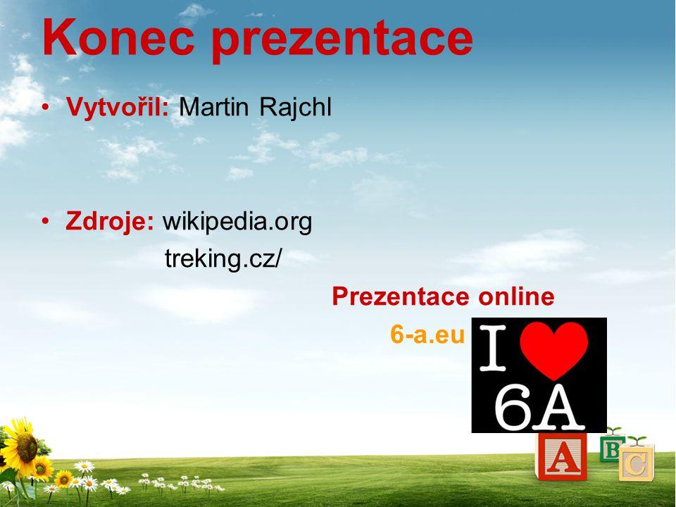 Konec prezentace Vytvořil: Martin Rajchl Zdroje: wikipedia.org treking.cz/ Prezentace online 6-a.eu