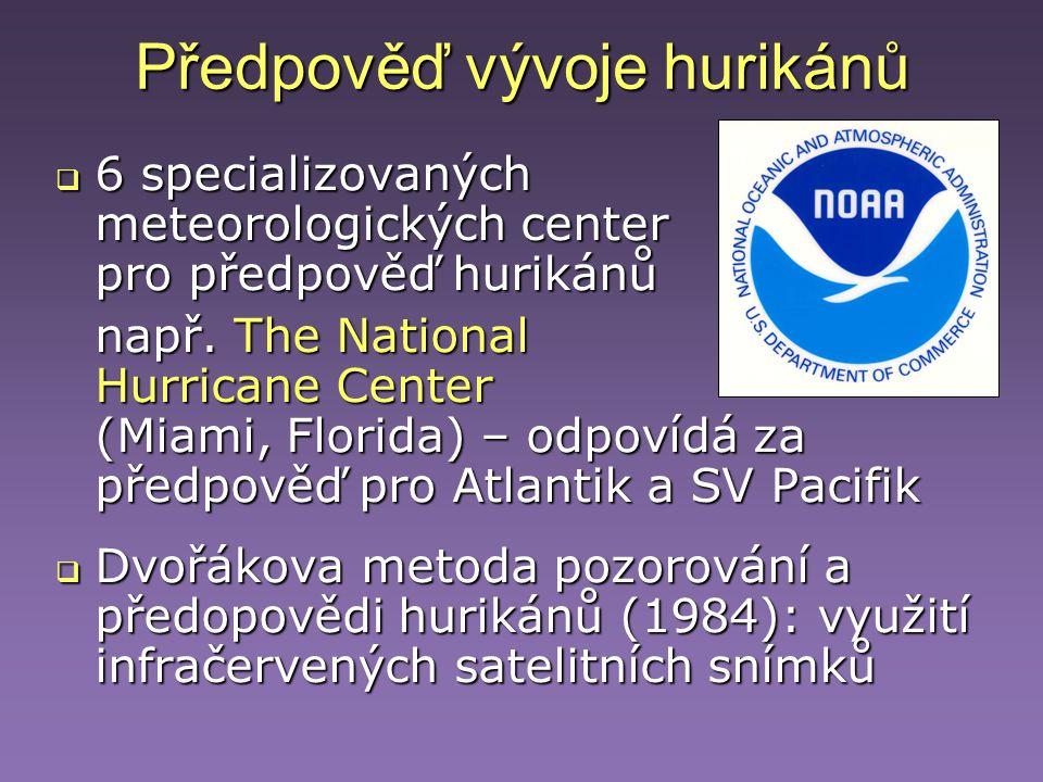 Předpověď vývoje hurikánů  6 specializovaných meteorologických center pro předpověď hurikánů např. The National Hurricane Center (Miami, Florida) – o