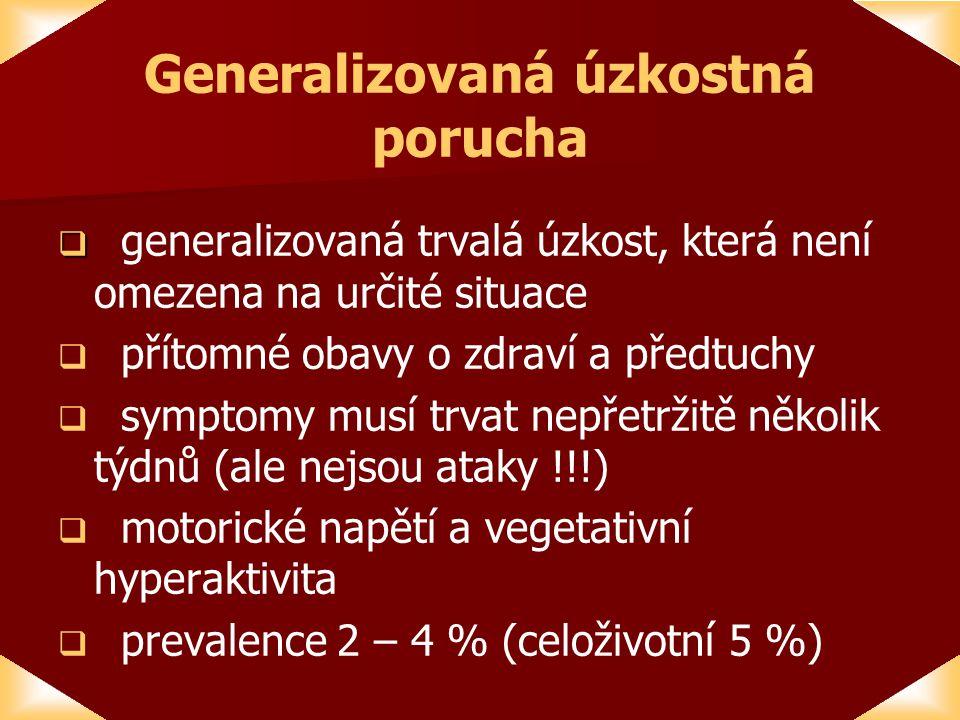 Generalizovaná úzkostná porucha   generalizovaná trvalá úzkost, která není omezena na určité situace   přítomné obavy o zdraví a předtuchy   symptomy musí trvat nepřetržitě několik týdnů (ale nejsou ataky !!!)   motorické napětí a vegetativní hyperaktivita   prevalence 2 – 4 % (celoživotní 5 %)