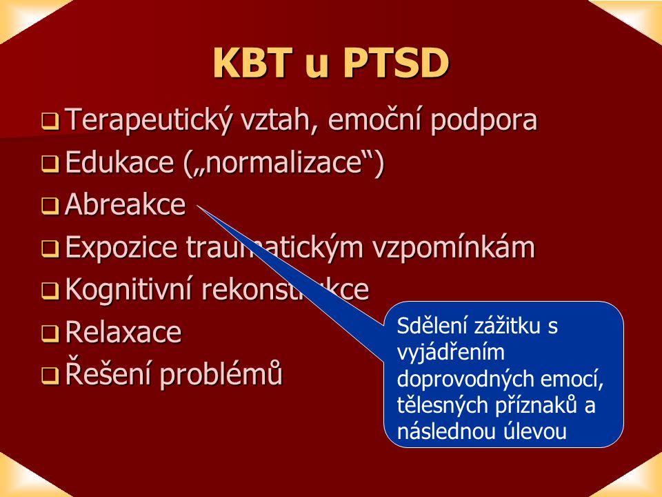 """KBT u PTSD  Terapeutický vztah, emoční podpora  Edukace (""""normalizace )  Abreakce  Expozice traumatickým vzpomínkám  Kognitivní rekonstrukce  Relaxace  Řešení problémů Sdělení zážitku s vyjádřením doprovodných emocí, tělesných příznaků a následnou úlevou"""