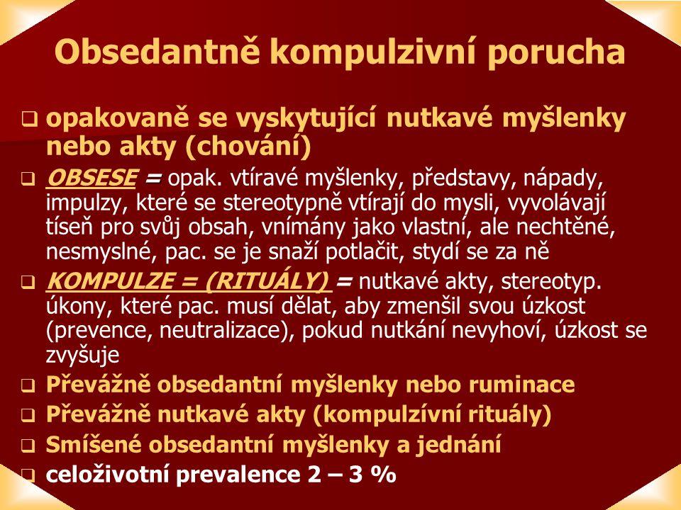 Obsedantně kompulzivní porucha   opakovaně se vyskytující nutkavé myšlenky nebo akty (chování)  =  OBSESE = opak.