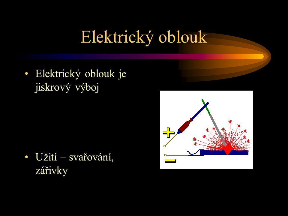 Elektrický oblouk Elektrický oblouk je jiskrový výboj Užití – svařování, zářivky